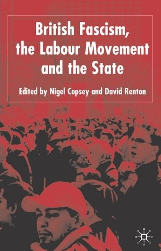 Nigel Copsey, Dave Renton - British Fascism and the Labour Movement