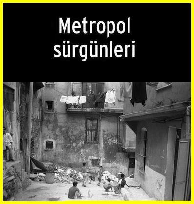 metropol sürgünleri-tarlabaşı