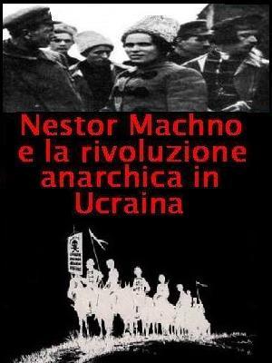 Nestor Machno-La Rivoluzione Anarchica In Ucraina