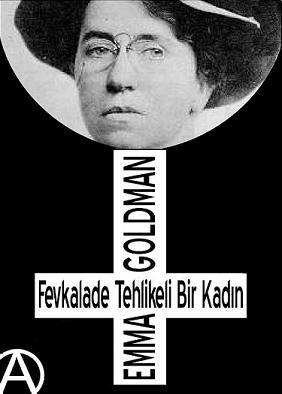 <b>Emma Goldman</b> resimli sözleri [3] - emma-goldman-fevkalade-tehlikeli-bir-kadin
